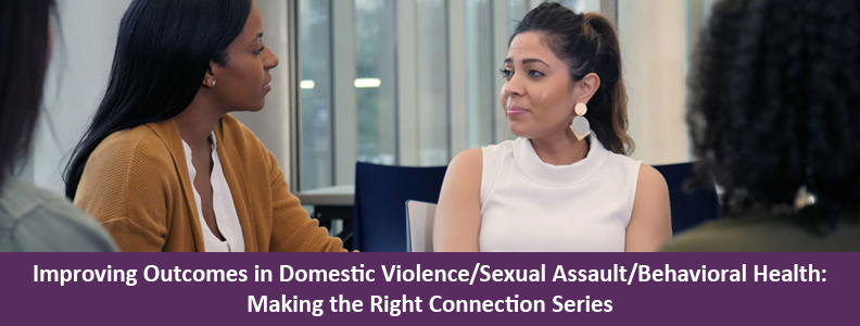 Improving Outcomes in Domestic Violence / Sexual Assault Behavioral Health